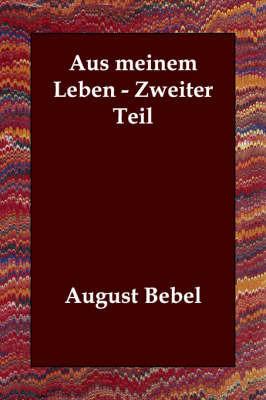 Aus Meinem Leben - Zweiter Teil by August Bebel