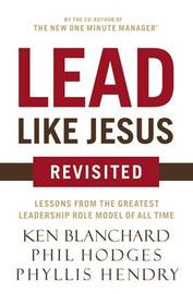 Lead Like Jesus Revisited by Ken Blanchard