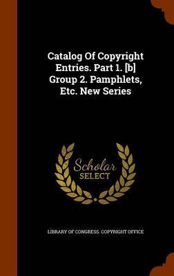 Catalog of Copyright Entries. Part 1. [B] Group 2. Pamphlets, Etc. New Series image