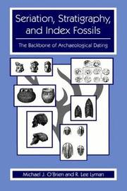 Seriation, Stratigraphy, and Index Fossils by Michael J O'Brien