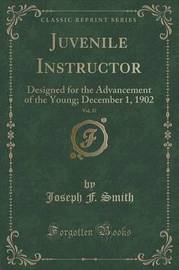 Juvenile Instructor, Vol. 37 by Joseph F. Smith