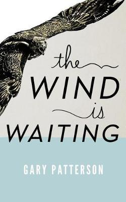 The Wind Is Waiting by Gary H. Patterson