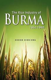 The Rice Industry of Burma 1852-1940 by Cheng Siok Hwa