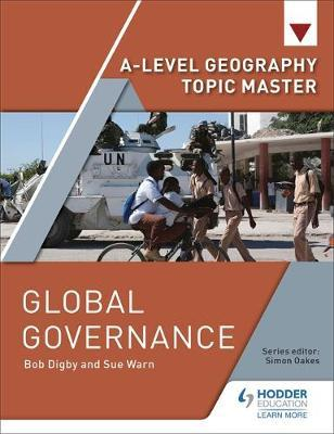A-level Geography Topic Master: Global Governance by Bob Digby