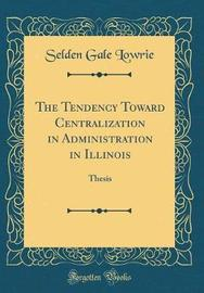 The Tendency Toward Centralization in Administration in Illinois by Selden Gale Lowrie image