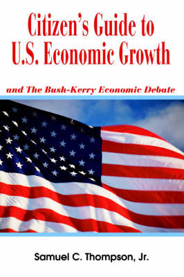 Citizen's Guide to U.S. Economic Growth: And the Bush-Kerry Economic Debate by Samuel C. Thompson Jr. image