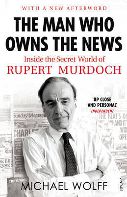 The Man Who Owns the News: Inside the Secret World of Rupert Murdoch by Michael Wolff image