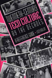 Twentieth-Century Teen Culture by the Decades by Lucy Rollin