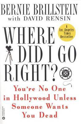 Where Did I Go Right? You'RE No-One in Hollywood Unless Someone Wants to You Dead by Bernie Brillstein image