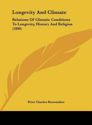 Longevity and Climate: Relations of Climatic Conditions to Longevity, History and Religion (1890) by Peter Charles Remondino image