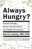 Always Hungry: Conquer Cravings, Retrain Your Fat Cells and Lose Weight Permanently by David S Ludwig