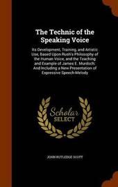 The Technic of the Speaking Voice by John Rutledge Scott image