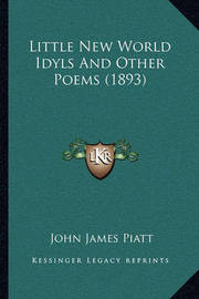 Little New World Idyls and Other Poems (1893) by John James Piatt