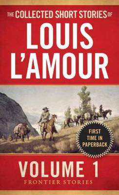 The Collected Short Stories of Louis L'Amour Vol 1 by Louis L'Amour