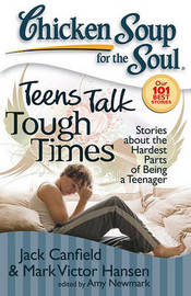 Chicken Soup for the Soul: Teens Talk Tough Times by Jack Canfield