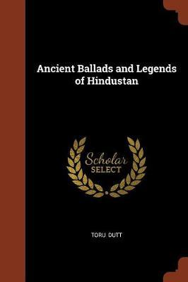 Ancient Ballads and Legends of Hindustan by Toru Dutt