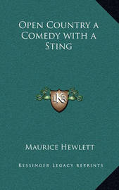 Open Country a Comedy with a Sting by Maurice Hewlett