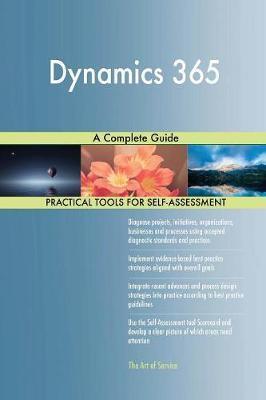 Dynamics 365 a Complete Guide by Gerardus Blokdyk