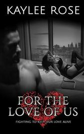 For the Love of Us by Kaylee Rose