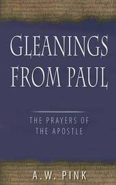 Gleanings from Paul by Arthur W Pink