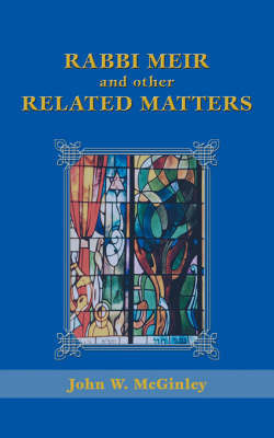 Rabbi Meir and Other Related Matters by John W McGinley