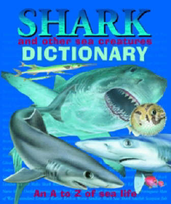Shark and Other Sea Creatures Dictionary: An A to Z of Sea Life by Robin Bouttell