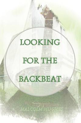 Looking for the Backbeat by Malcolm Hughes