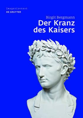 Der Kranz Des Kaisers: Genese Und Bedeutung Einer Romischen Insignie by Birgit Bergmann