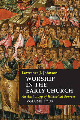 Worship in the Early Church: 4 by Lawrence J. Johnson image