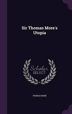 Sir Thomas More's Utopia by Thomas More