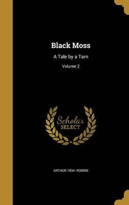 Black Moss by Arthur 1834- Robins