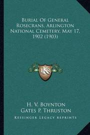 Burial of General Rosecrans, Arlington National Cemetery, May 17, 1902 (1903) by H V Boynton