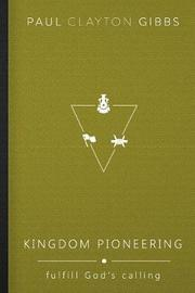 Kingdom Pioneering by Paul Clayton Gibbs