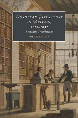 European Literatures in Britain, 18-15-1832: Romantic Translations by Diego Saglia