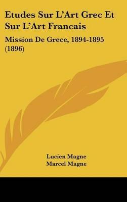 Etudes Sur L'Art Grec Et Sur L'Art Francais: Mission de Grece, 1894-1895 (1896) by Lucien Magne image