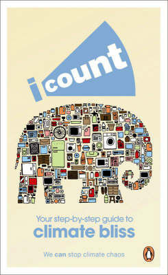 I Count: Together We Can Stop Climate Chaos : Your Step-by-step Guide to Climate Bliss