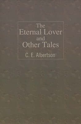 The Eternal Lover and Other Tales by C.E. Albertson