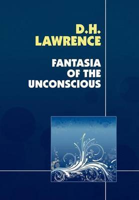 Fantasia of the Unconscious by D.H. Lawrence