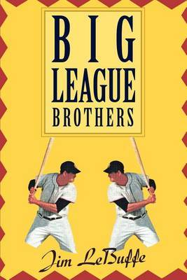 Big League Brothers by Jim Lebuffe