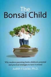 The Bonsai Child by Judith y Locke
