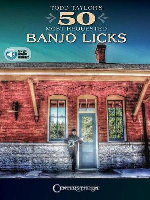 CENTERSTREAM TODD TAYLORaeS 50 MOST REQUESTED BANJO LICKS BJO BK/AUDIO by Todd Taylor