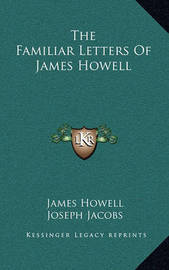 The Familiar Letters of James Howell by James Howell