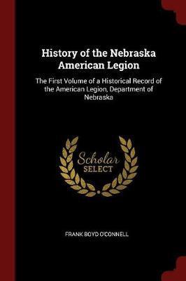 History of the Nebraska American Legion by Frank Boyd O'Connell