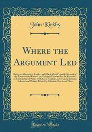 Where the Argument Led by John Kirkby