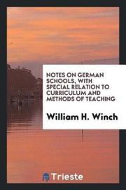 Notes on German Schools, with Special Relation to Curriculum and Methods of Teaching by William H Winch image