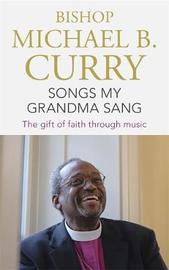 Songs My Grandma Sang by Bishop Michael B. Curry
