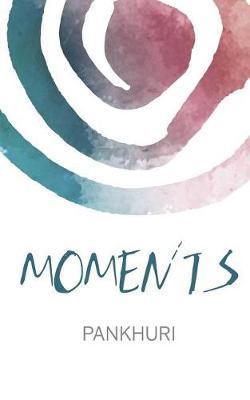 Moments by Pankhuri Kumari