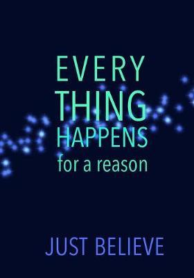 Everything happens for a reason... Just Believe by Madison Leigh