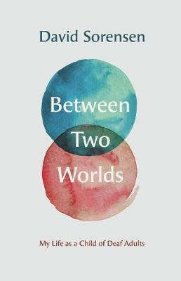 Between Two Worlds - My Life as a Child of Deaf Adults by David Sorensen