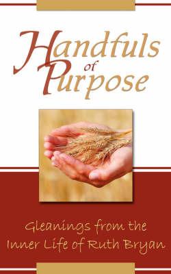 Handfuls of Purpose by Ruth Bryan image
